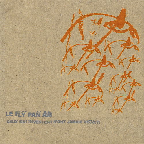 Play & Download Ceux Qui Inventent N'Ont Jamais Vecu (?) by Fly Pan Am | Napster