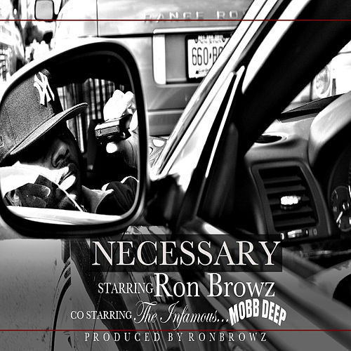 Play & Download Necessary (feat. Mobb Deep) by Ron Browz | Napster