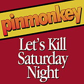Play & Download Let's Kill Saturday Night by Pinmonkey | Napster