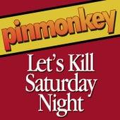Let's Kill Saturday Night by Pinmonkey