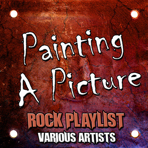 Play & Download Painting a Picture: Rock Playlist by Various Artists | Napster