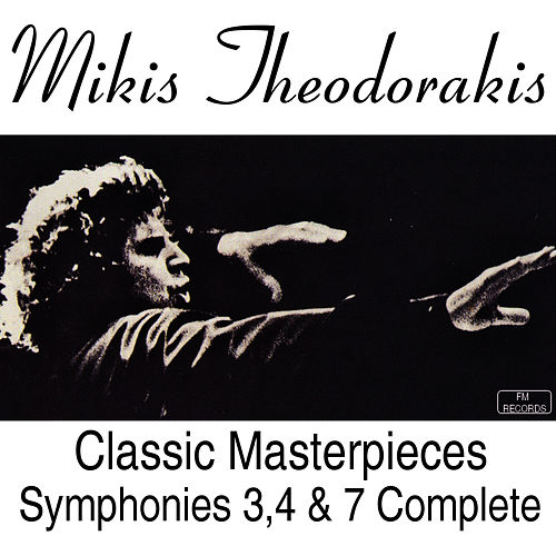 Play & Download Classic Masterpieces  Symphonies 3, 4 & 7  Complete Works by Mikis Theodorakis (Μίκης Θεοδωράκης) | Napster