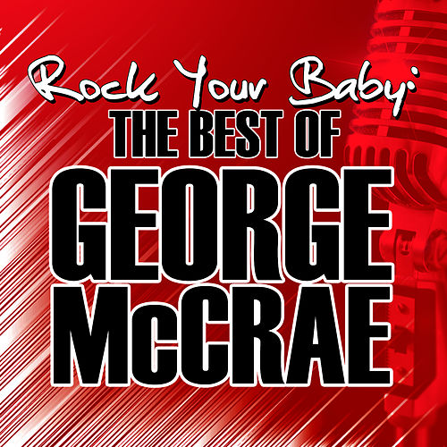 Play & Download Rock Your Baby: The Best of George McCrae by George McCrae | Napster
