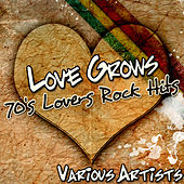 Love Grows: 70's Lovers Rock Hits by Various Artists