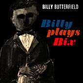 Play & Download Billy Plays Bix by Billy Butterfield | Napster