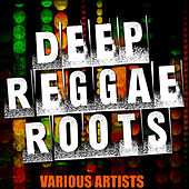 Deep Reggae Roots by Various Artists