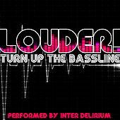 Play & Download Louder! Turn Up the Bassline by Inter Delirium | Napster