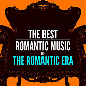 The Best Romantic Music of the Romantic Era by Various Artists