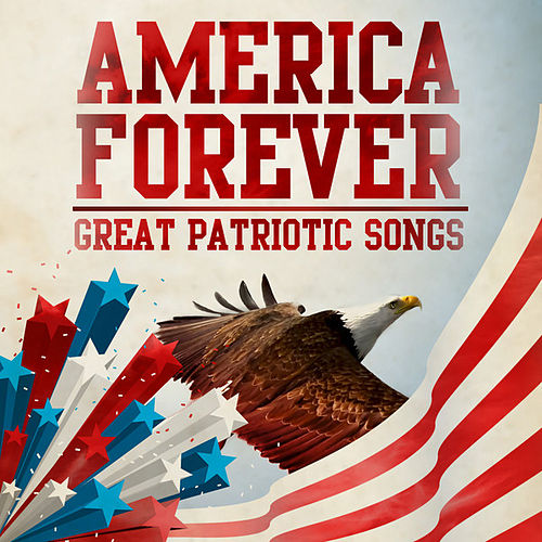 Play & Download America Forever  - Great Patriotic Songs by Various Artists | Napster