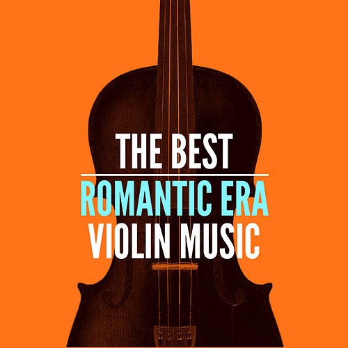 Play & Download The Best Romantic Era Violin Music by Various Artists | Napster