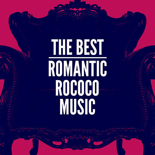 Play & Download The Best Romantic Rococo Music by Various Artists | Napster