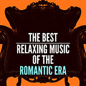 The Best Relaxing Music of the Romantic Era by Various Artists