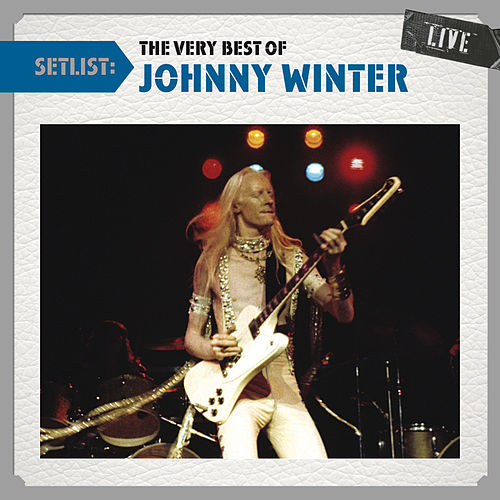 Play & Download Setlist: The Very Best of Johnny Winter LIVE by Johnny Winter | Napster