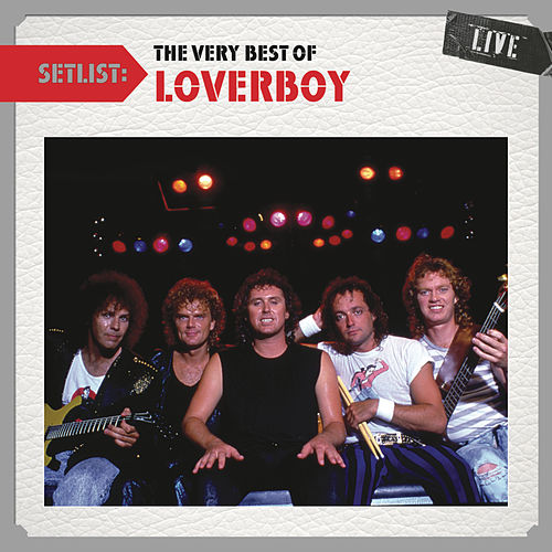 Play & Download Setlist: The Very Best of Loverboy Live by Loverboy | Napster
