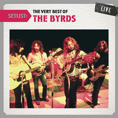 Setlist: The Very Best Of The Byrds LIVE by The Byrds