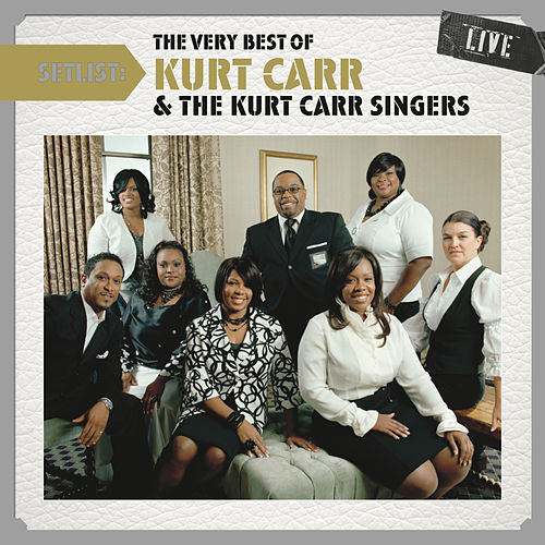 Play & Download Setlist: The Very Best Of Kurt Carr LIVE by Kurt Carr | Napster