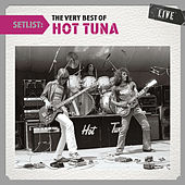 Play & Download Setlist: The Very Best of Hot Tuna LIVE by Hot Tuna | Napster