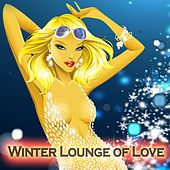 Play & Download Winter Lounge of Love (Smooth Relax Instrumental Chillout Edition del Mar) by Various Artists | Napster