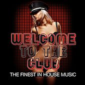 Play & Download Welcome to the Club (The Finest in House Music) by Various Artists | Napster
