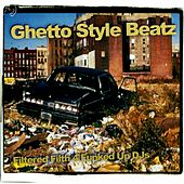 Play & Download Ghetto Style Beatz (Filtered Filth 4 Funked Up DJs) by Various Artists | Napster