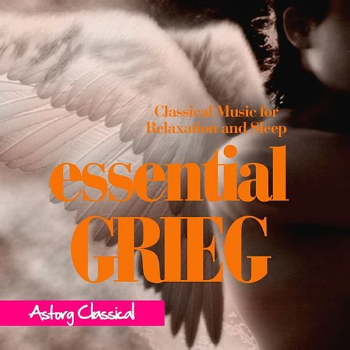Play & Download Essential Grieg (Classical Music for Relaxation and Sleep) by Various Artists | Napster