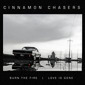 Burn the Fire | Love Is Gone by Cinnamon Chasers