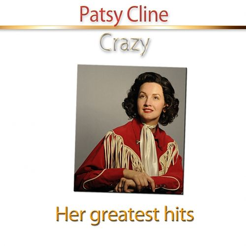 Play & Download Crazy (Her Greatest Hits) by Patsy Cline | Napster