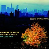Play & Download Colors of Manhattan by Laurent de Wilde, Eddie Henderson, Ira Coleman | Napster