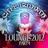 Play & Download Café Buddah Lounge 2012, Pt. 1 (Flavoured Lounge and Chill Out Player from Sarnath, Bodh-Gaya, Kushinagara to Ibiza) by Various Artists | Napster