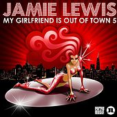 My Girlfriend Is Out of Town 5 (Jamie Lewis) by Various Artists