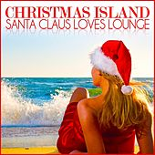 Play & Download Christmas Island (Santa Claus Loves Lounge) by Various Artists | Napster