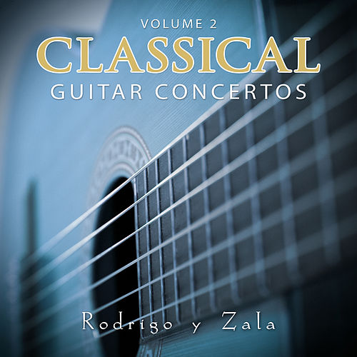 Play & Download Classical Guitar Concertos Vol 2 by Rodrigo y Zala | Napster