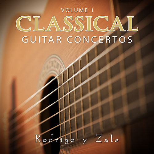 Play & Download Classical Guitar Concertos Vol 1 by Rodrigo y Zala | Napster