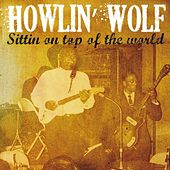 Play & Download Howlin' Wolf Sittin' On Top of the World by Howlin' Wolf | Napster