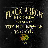 Play & Download Black Arrow Presents Pop Anthems In Reggae by Various Artists | Napster