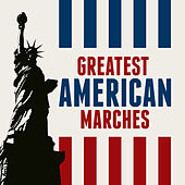 Play & Download Greatest American Marches by Various Artists | Napster