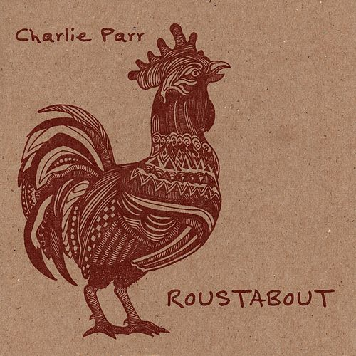 Roustabout by Charlie Parr
