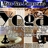 Let's Get Physical: Yoga Body & Mind Workout by Chakra's Dream