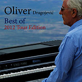 Best Of (2012 Tour Edition) by Oliver Dragojevic