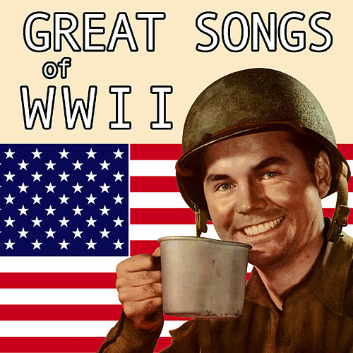Play & Download Great Songs Of WWII by Various Artists | Napster