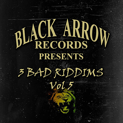 Play & Download Black Arrow Presents 3 Bad Riddims Vol 5 by Various Artists | Napster