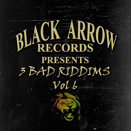 Black Arrow Presents 3 Bad Riddim Vol 6 by Various Artists