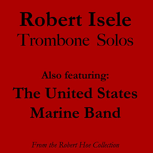Play & Download Robert Isele Trombone Solos by Us Marine Band | Napster