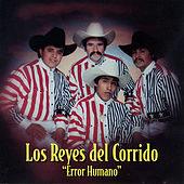 Play & Download Error Humano by Los Reyes Del Corrido | Napster