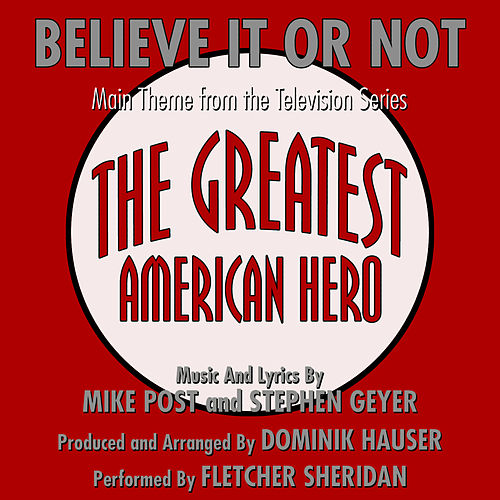 Play & Download Believe It Or Not - Theme from THE GREATEST AMERICAN HERO by Mike Post & Stephen Geyer by Fletcher Sheridan | Napster