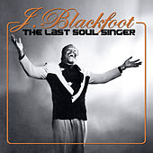 Play & Download The Last Soul Singer by J. Blackfoot | Napster