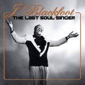 The Last Soul Singer by J. Blackfoot