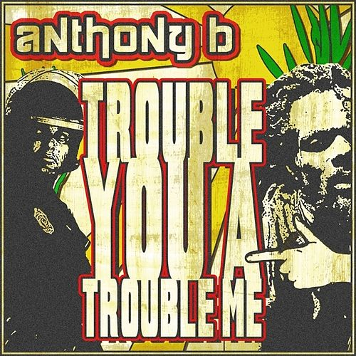 Play & Download Trouble You a Trouble Me by Anthony B | Napster