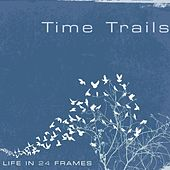 Play & Download Time Trails by Life in 24 frames | Napster