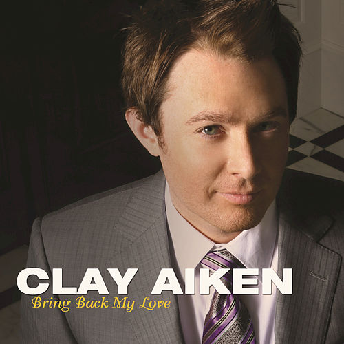Play & Download Bring Back My Love by Clay Aiken | Napster
